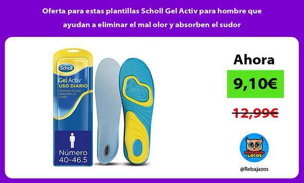 Oferta para estas plantillas Scholl Gel Activ para hombre que ayudan a eliminar el mal olor y absorben el sudor