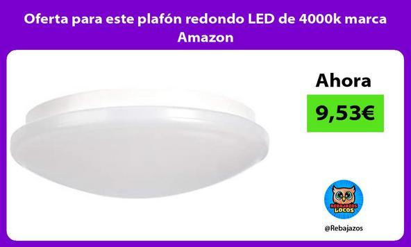 Oferta para este plafón redondo LED de 4000k marca Amazon