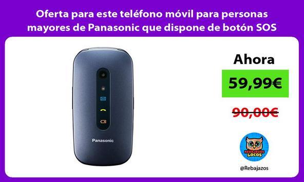 Oferta para este teléfono móvil para personas mayores de Panasonic que dispone de botón SOS