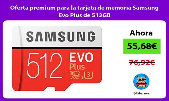 Oferta premium para la tarjeta de memoria Samsung Evo Plus de 512GB