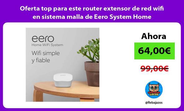Oferta top para este router extensor de red wifi en sistema malla de Eero System Home