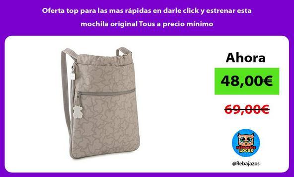 Oferta top para las mas rápidas en darle click y estrenar esta mochila original Tous a precio mínimo