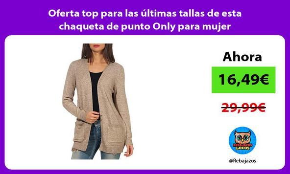 Oferta top para las últimas tallas de esta chaqueta de punto Only para mujer