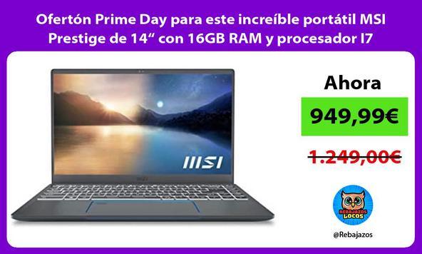 """Ofertón Prime Day para este increíble portátil MSI Prestige de 14"""" con 16GB RAM y procesador I7"""