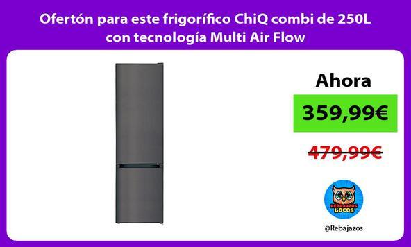 Ofertón para este frigorífico ChiQ combi de 250L con tecnología Multi Air Flow