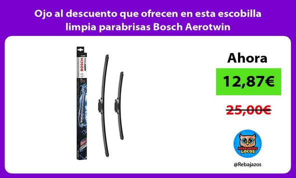 Ojo al descuento que ofrecen en esta escobilla limpia parabrisas Bosch Aerotwin