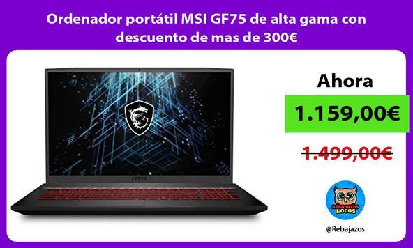Ordenador portátil MSI GF75 de alta gama con descuento de mas de 300€