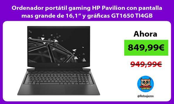 """Ordenador portátil gaming HP Pavilion con pantalla mas grande de 16,1"""" y gráficas GT1650 TI4GB"""