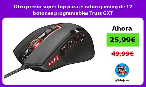 Otro precio super top para el ratón gaming de 12 botones programables Trust GXT