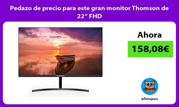 "Pedazo de precio para este gran monitor Thomson de 22"" FHD"