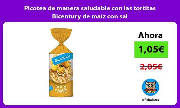 Picotea de manera saludable con las tortitas Bicentury de maíz con sal