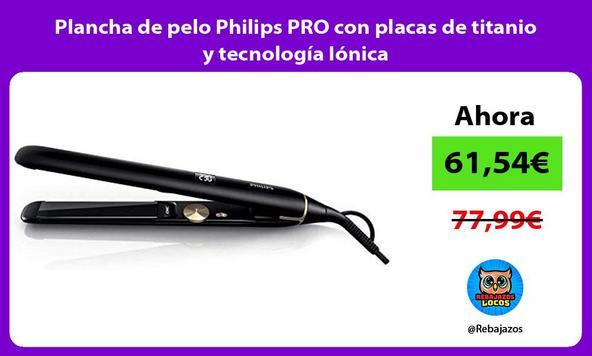 Plancha de pelo Philips PRO con placas de titanio y tecnología Iónica
