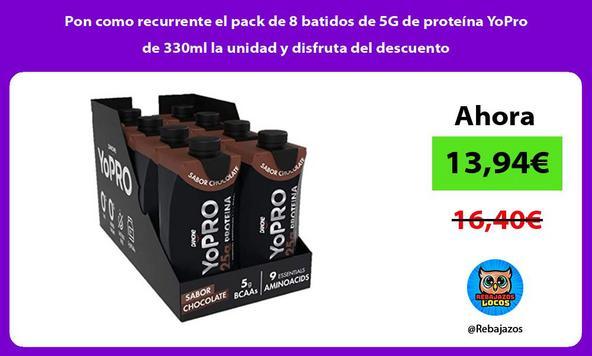 Pon como recurrente el pack de 8 batidos de 5G de proteína YoPro de 330ml la unidad y disfruta del descuento