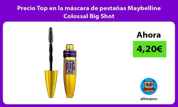 Precio Top en la máscara de pestañas Maybelline Colossal Big Shot