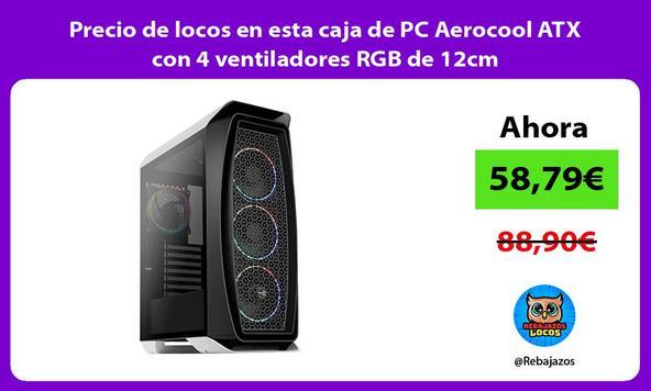 Precio de locos en esta caja de PC Aerocool ATX con 4 ventiladores RGB de 12cm