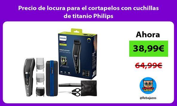 Precio de locura para el cortapelos con cuchillas de titanio Philips