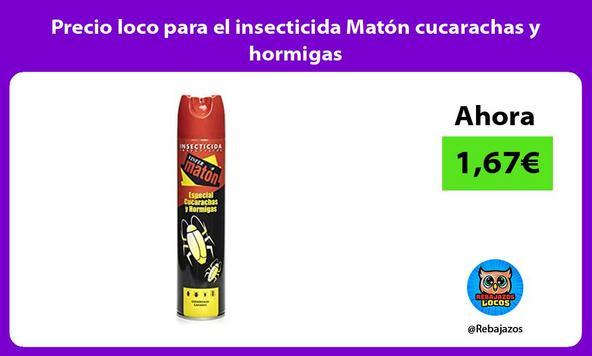 Precio loco para el insecticida Matón cucarachas y hormigas