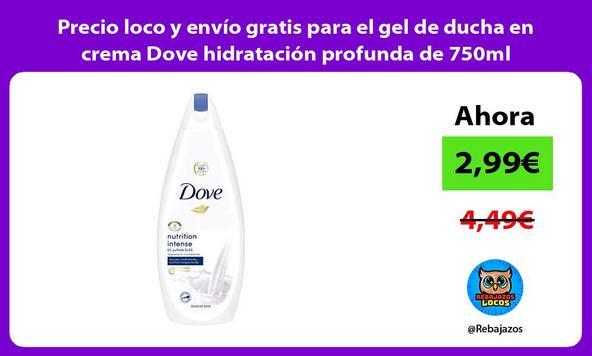 Precio loco y envío gratis para el gel de ducha en crema Dove hidratación profunda de 750ml