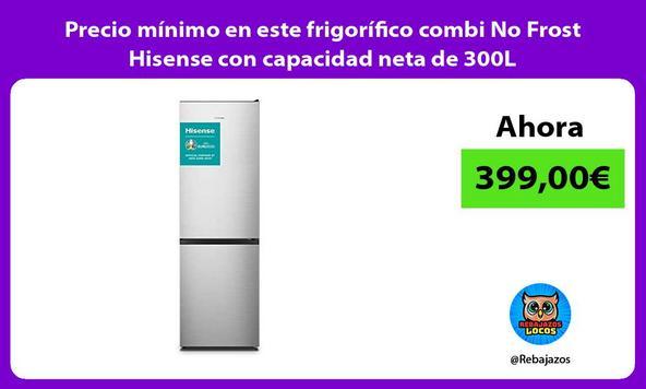 Precio mínimo en este frigorífico combi No Frost Hisense con capacidad neta de 300L