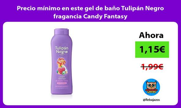Precio mínimo en este gel de baño Tulipán Negro fragancia Candy Fantasy