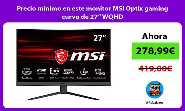 """Precio mínimo en este monitor MSI Optix gaming curvo de 27"""" WQHD"""