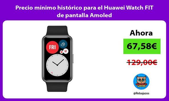 Precio mínimo histórico para el Huawei Watch FIT de pantalla Amoled