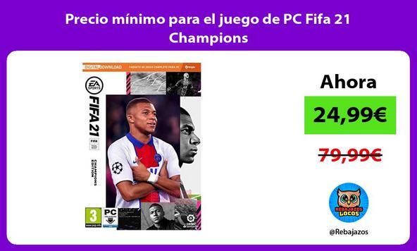 Precio mínimo para el juego de PC Fifa 21 Champions