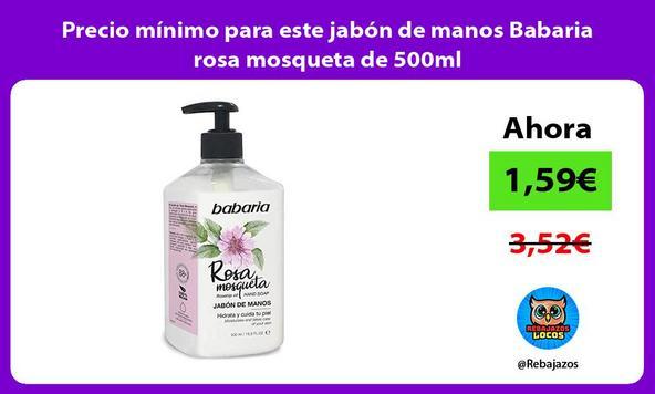 Precio mínimo para este jabón de manos Babaria rosa mosqueta de 500ml