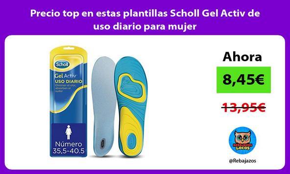 Precio top en estas plantillas Scholl Gel Activ de uso diario para mujer