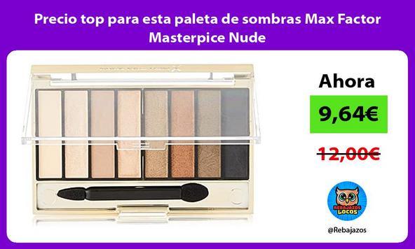 Precio top para esta paleta de sombras Max Factor Masterpice Nude