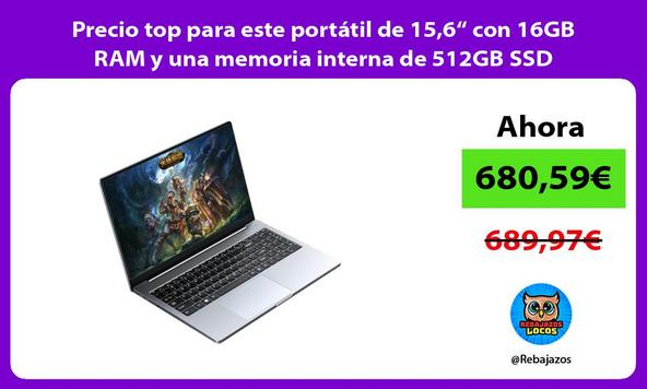 """Precio top para este portátil de 15,6"""" con 16GB RAM y una memoria interna de 512GB SSD"""