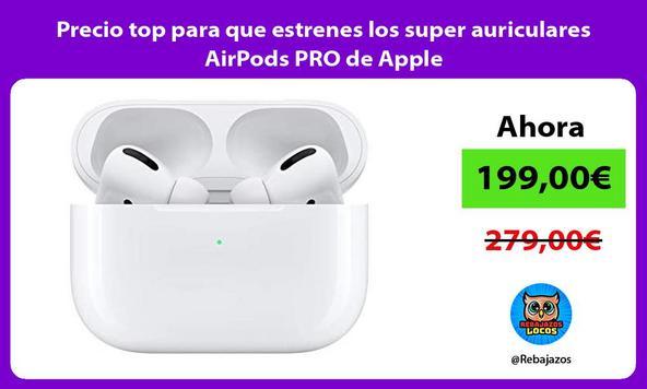 Precio top para que estrenes los super auriculares AirPods PRO de Apple