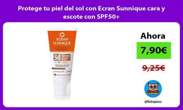 Protege tu piel del sol con Ecran Sunnique cara y escote con SPF50+