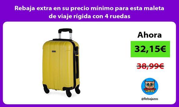 Rebaja extra en su precio mínimo para esta maleta de viaje rígida con 4 ruedas