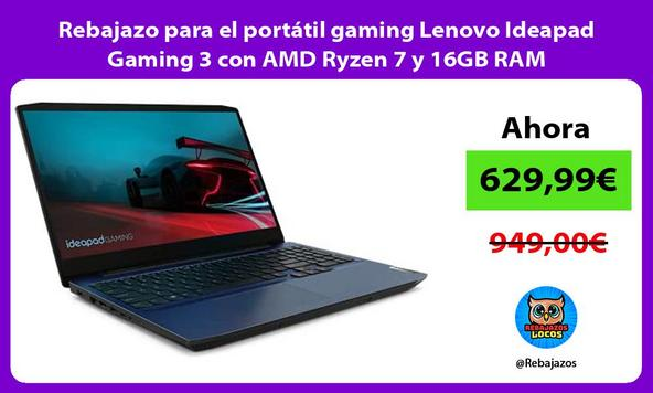 Rebajazo para el portátil gaming Lenovo Ideapad Gaming 3 con AMD Ryzen 7 y 16GB RAM