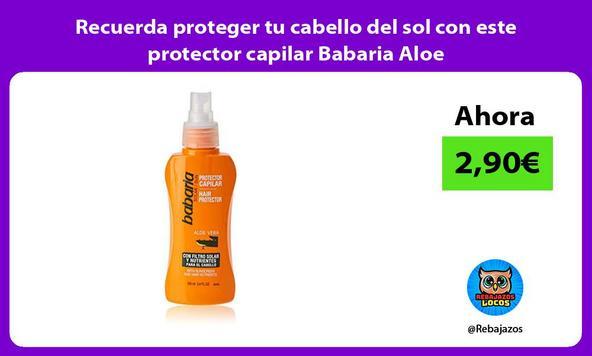 Recuerda proteger tu cabello del sol con este protector capilar Babaria Aloe