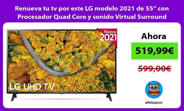 """Renueva tu tv por este LG modelo 2021 de 55"""" con Procesador Quad Core y sonido Virtual Surround"""