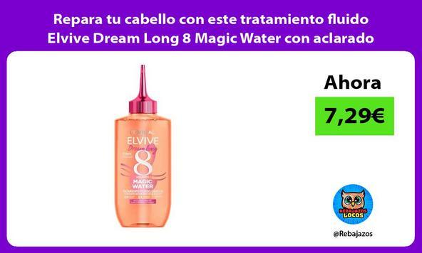 Repara tu cabello con este tratamiento fluido Elvive Dream Long 8 Magic Water con aclarado