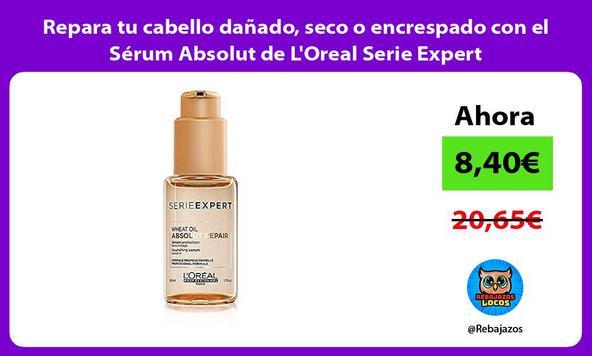 Repara tu cabello dañado, seco o encrespado con el Sérum Absolut de L'Oreal Serie Expert