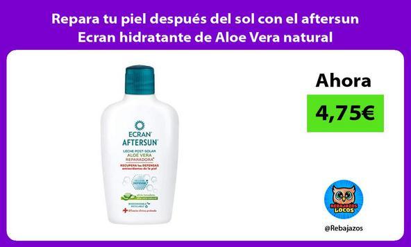 Repara tu piel después del sol con el aftersun Ecran hidratante de Aloe Vera natural