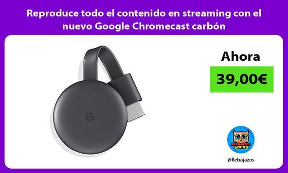 Reproduce todo el contenido en streaming con el nuevo Google Chromecast carbón