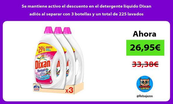 Se mantiene activo el descuento en el detergente líquido Dixan adiós al separar con 3 botellas y un total de 225 lavados