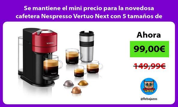 Se mantiene el mini precio para la novedosa cafetera Nespresso Vertuo Next con 5 tamaños de cafés