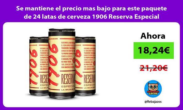 Se mantiene el precio mas bajo para este paquete de 24 latas de cerveza 1906 Reserva Especial