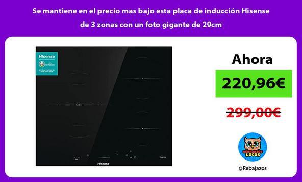 Se mantiene en el precio mas bajo esta placa de inducción Hisense de 3 zonas con un foto gigante de 29cm