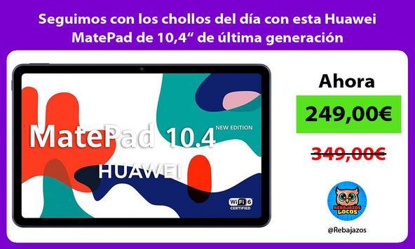 """Seguimos con los chollos del día con esta Huawei MatePad de 10,4"""" de última generación"""