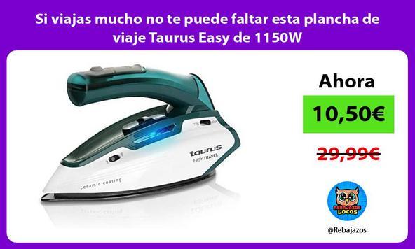 Si viajas mucho no te puede faltar esta plancha de viaje Taurus Easy de 1150W