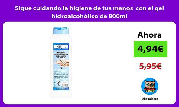 Sigue cuidando la higiene de tus manos con el gel hidroalcohólico de 800ml