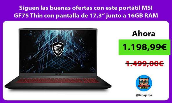 """Siguen las buenas ofertas con este portátil MSI GF75 Thin con pantalla de 17,3"""" junto a 16GB RAM"""