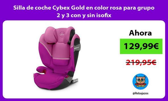 Silla de coche Cybex Gold en color rosa para grupo 2 y 3 con y sin isofix